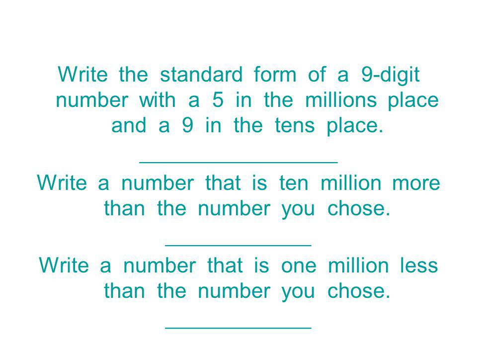 Write the standard form of a 9-digit number with a 5 in the millions place and a 9 in the tens place.