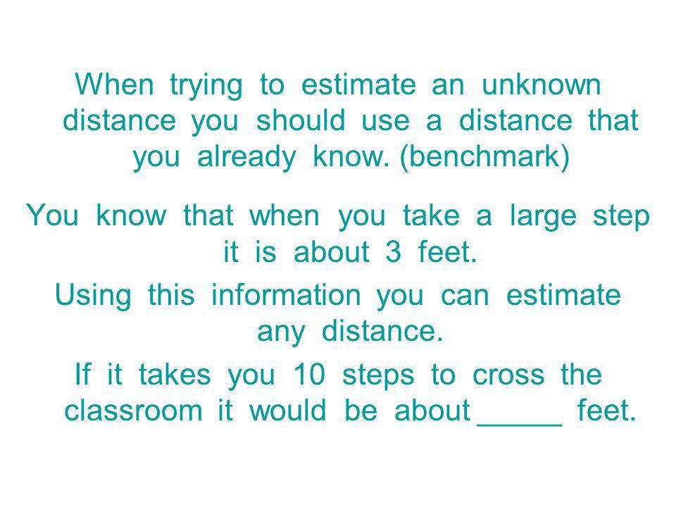 When trying to estimate an unknown distance you should use a distance that you already know.