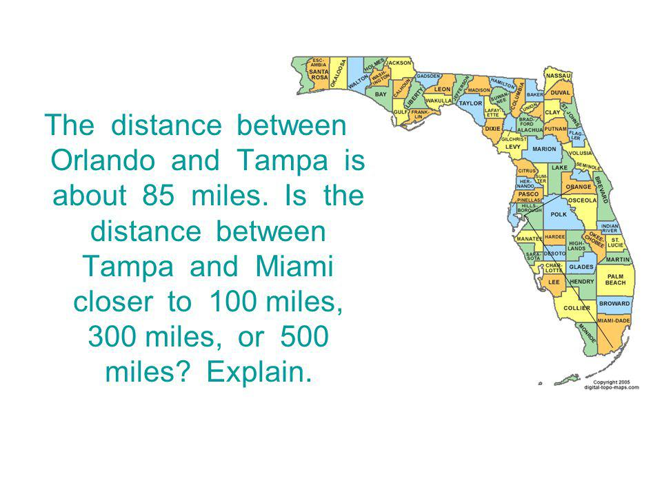 The distance between Orlando and Tampa is about 85 miles.