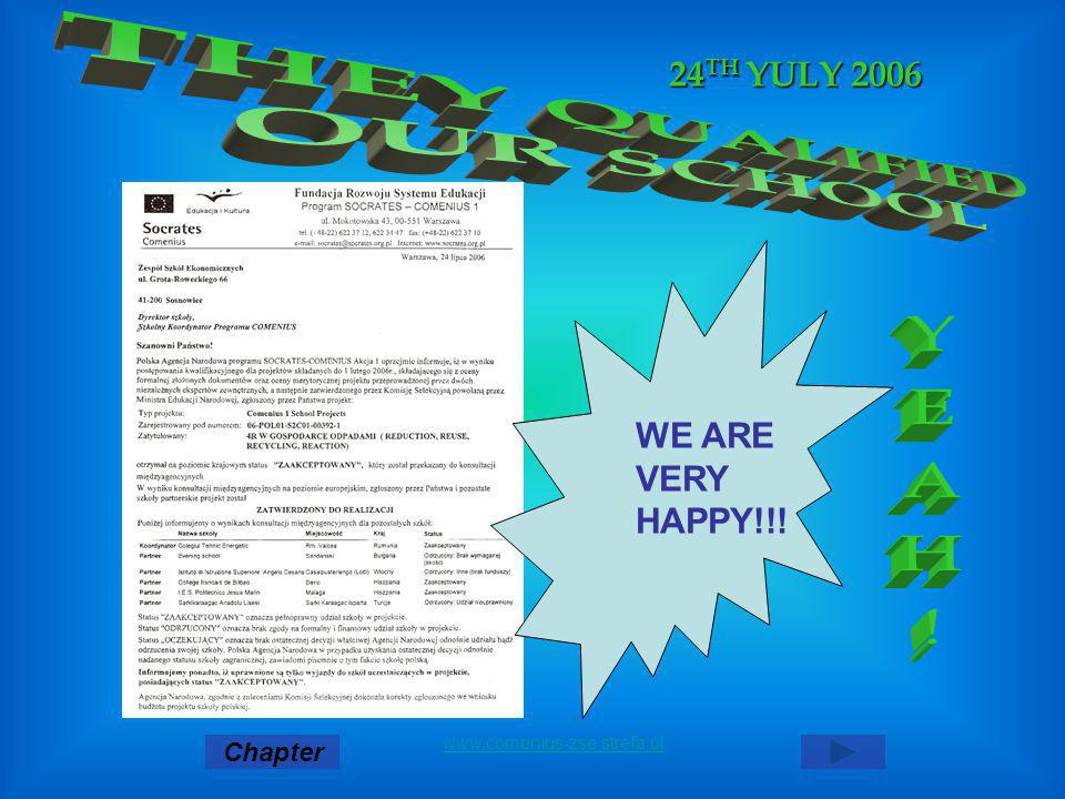24 TH YULY 2006 Chapter www.comenius-zse.strefa.pl WE ARE VERY HAPPY!!!