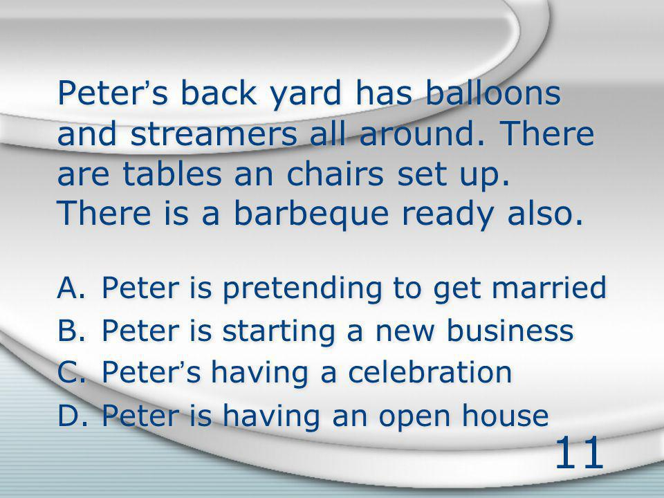 11 Peters back yard has balloons and streamers all around. There are tables an chairs set up. There is a barbeque ready also. A.Peter is pretending to