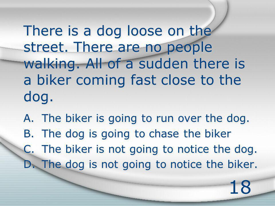 18 There is a dog loose on the street. There are no people walking.
