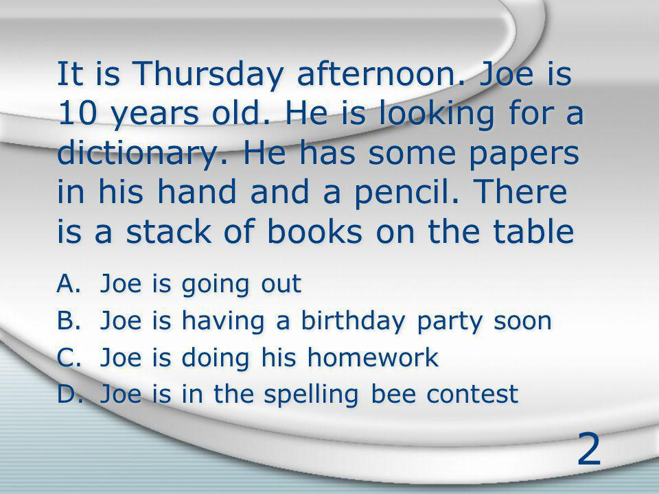 2 It is Thursday afternoon. Joe is 10 years old. He is looking for a dictionary.