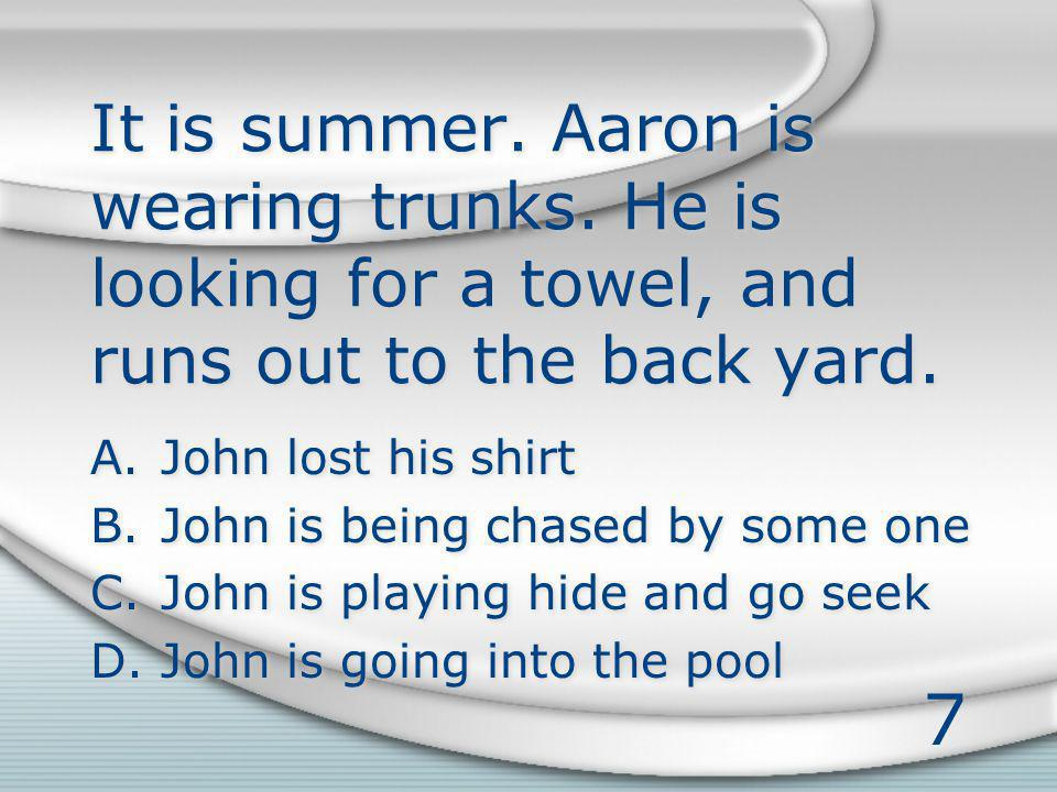 7 It is summer. Aaron is wearing trunks. He is looking for a towel, and runs out to the back yard.