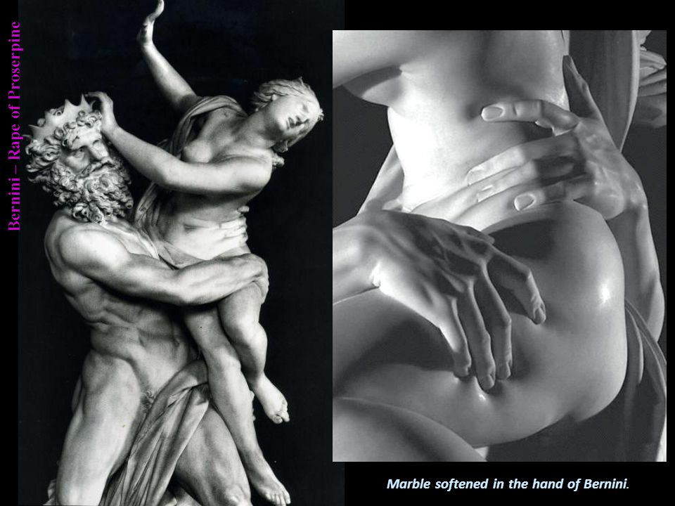 Bernini – Rape of Proserpine Proserpine was carried by Pluto into the underworld.