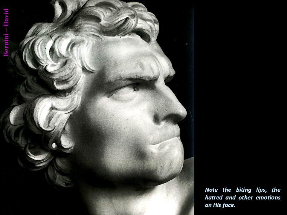 Bernini – David Berninis David is very dynamic and compared well with previous well- known examples of sculpture of David.