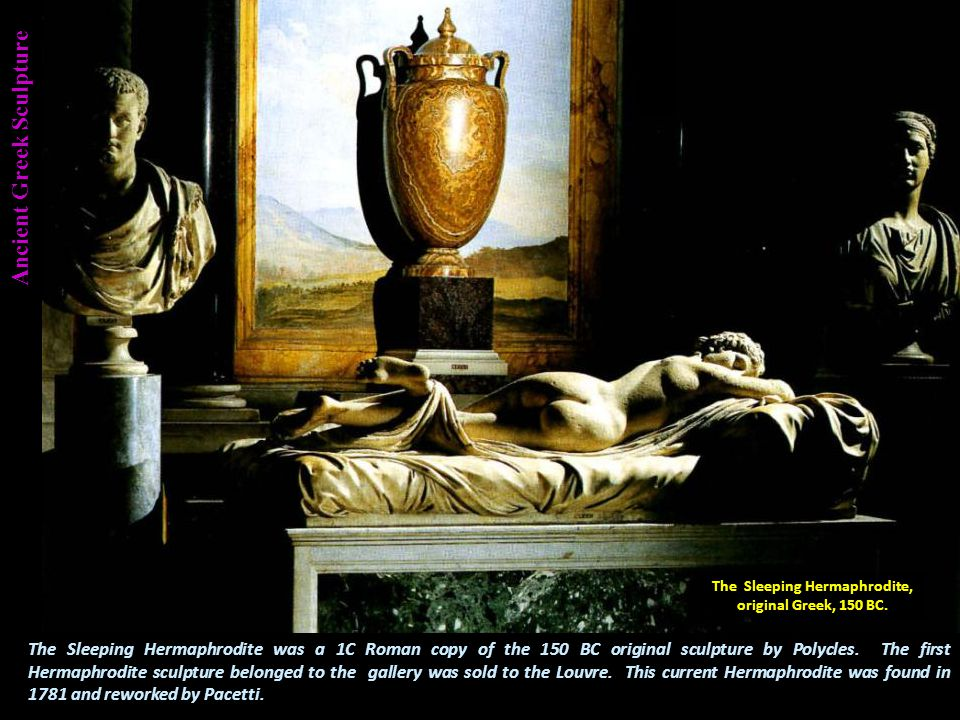 Ancient Greek Sculpture The Sleeping Hermaphrodite was a 1C Roman copy of the 150 BC original sculpture by Polycles.