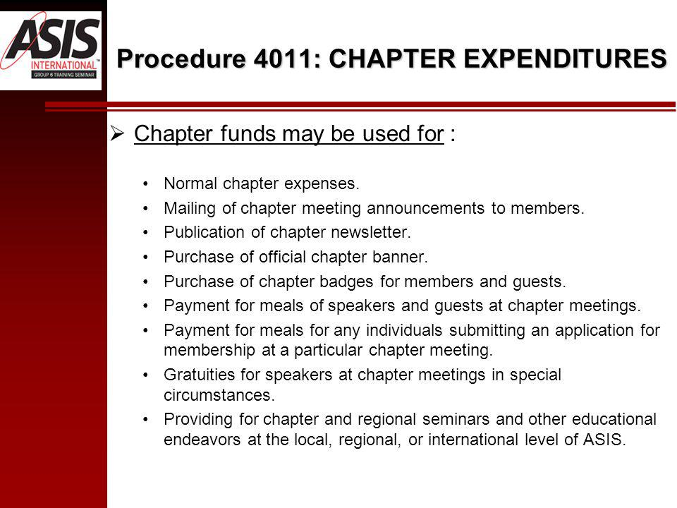 Procedure 4011: CHAPTER EXPENDITURES Chapter funds may be used for : Normal chapter expenses.