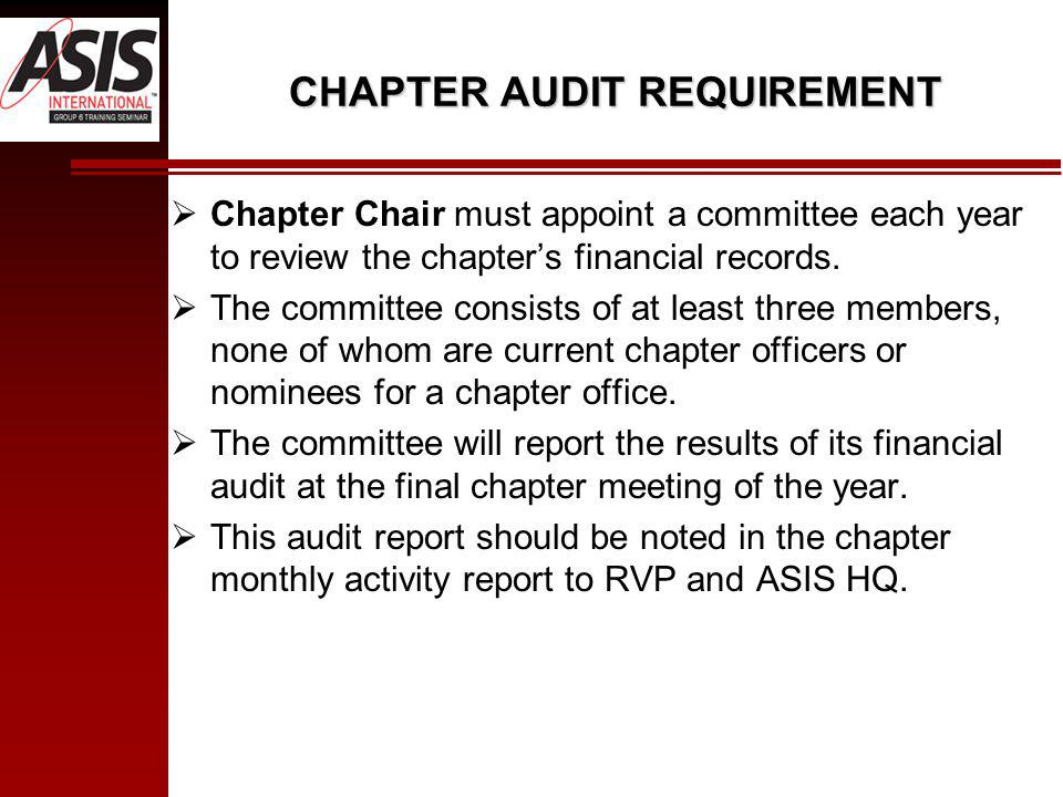 CHAPTER AUDIT REQUIREMENT Chapter Chair must appoint a committee each year to review the chapters financial records.