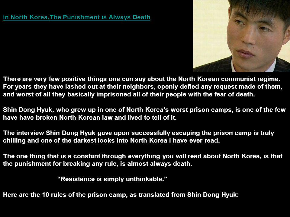 In North Korea,The Punishment is Always DeathIn North Korea,The Punishment is Always Death There are very few positive things one can say about the North Korean communist regime.