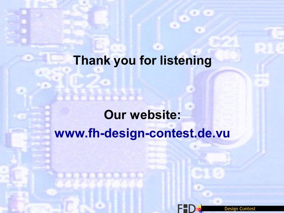 Thank you for listening Our website: www.fh-design-contest.de.vu