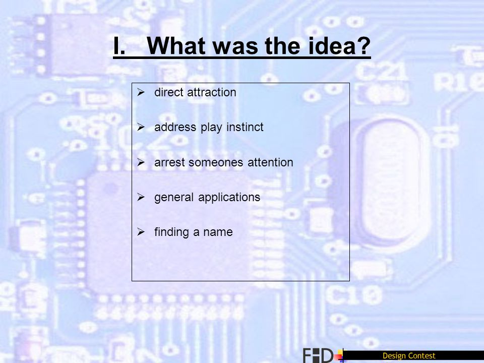 I. What was the idea? direct attraction address play instinct arrest someones attention general applications finding a name