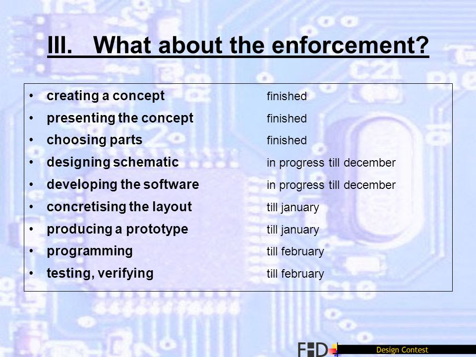 III. What about the enforcement? creating a concept finished presenting the concept finished choosing parts finished designing schematic in progress t