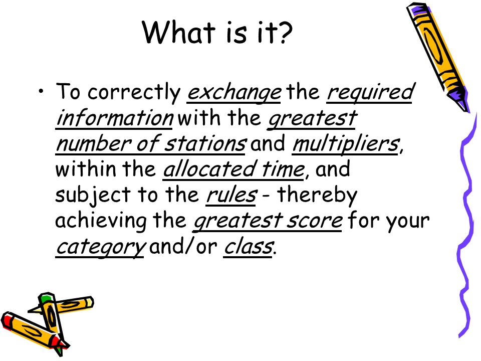 What is it? To correctly exchange the required information with the greatest number of stations and multipliers, within the allocated time, and subjec