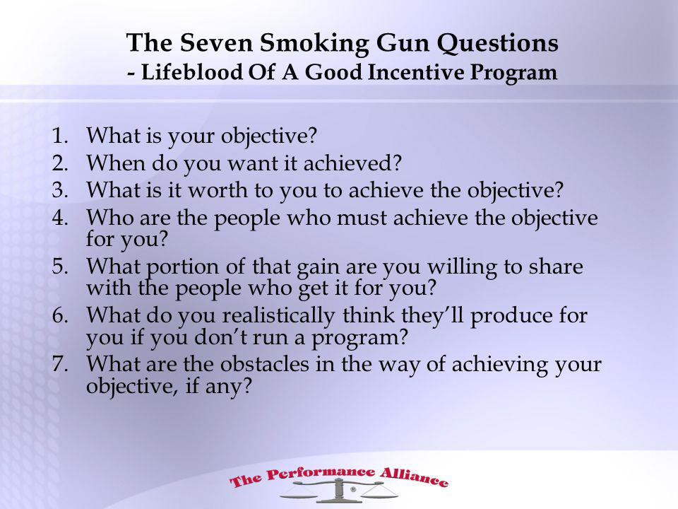 The Seven Smoking Gun Questions - Lifeblood Of A Good Incentive Program 1.What is your objective.