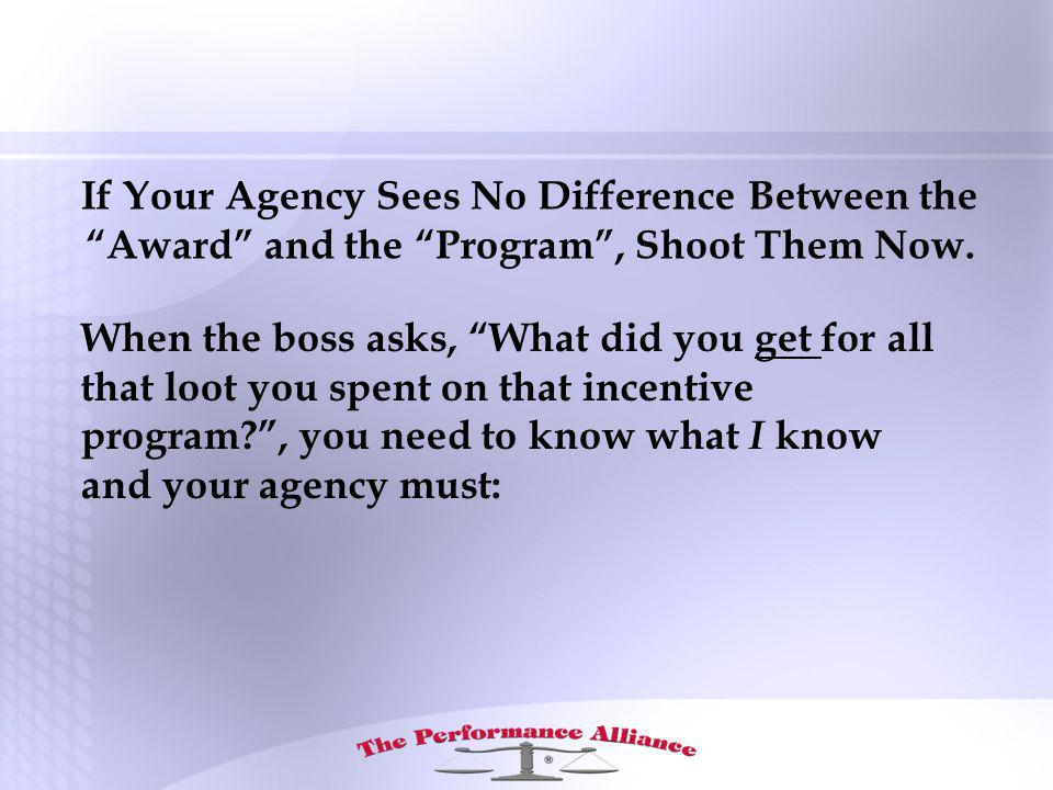 If Your Agency Sees No Difference Between the Award and the Program, Shoot Them Now.