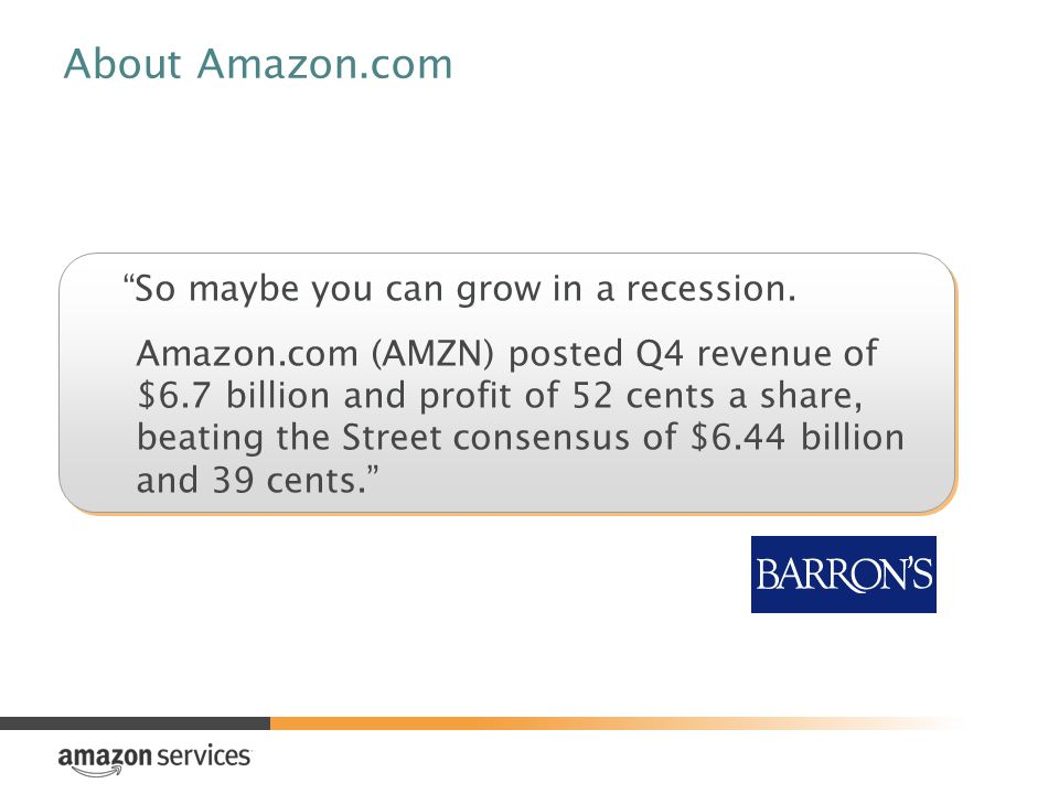 About Amazon.com So maybe you can grow in a recession.
