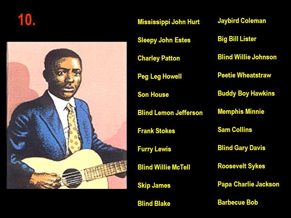 10. Jaybird Coleman Big Bill Lister Blind Willie Johnson Peetie Wheatstraw Buddy Boy Hawkins Memphis Minnie Sam Collins Blind Gary Davis Roosevelt Syk