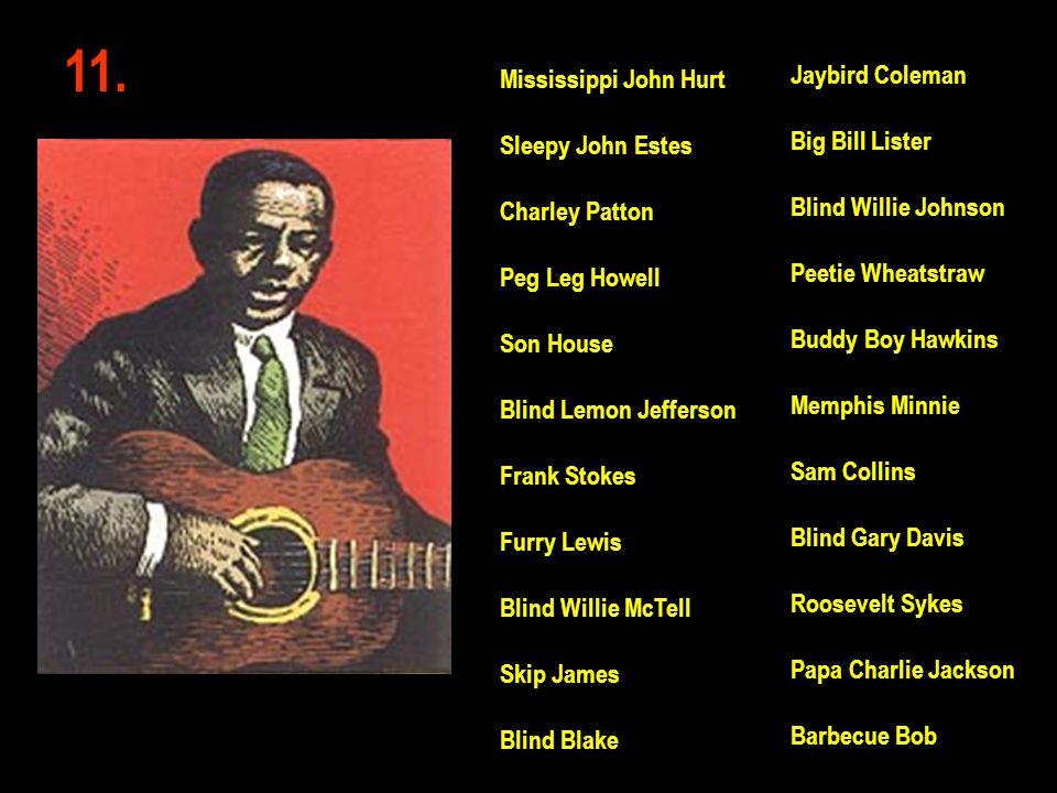11. Jaybird Coleman Big Bill Lister Blind Willie Johnson Peetie Wheatstraw Buddy Boy Hawkins Memphis Minnie Sam Collins Blind Gary Davis Roosevelt Syk