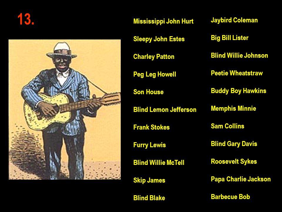 13. Jaybird Coleman Big Bill Lister Blind Willie Johnson Peetie Wheatstraw Buddy Boy Hawkins Memphis Minnie Sam Collins Blind Gary Davis Roosevelt Syk