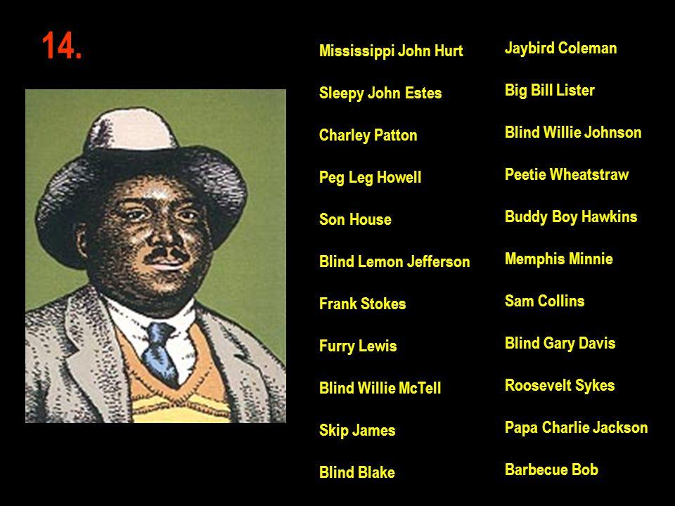 14. Jaybird Coleman Big Bill Lister Blind Willie Johnson Peetie Wheatstraw Buddy Boy Hawkins Memphis Minnie Sam Collins Blind Gary Davis Roosevelt Syk