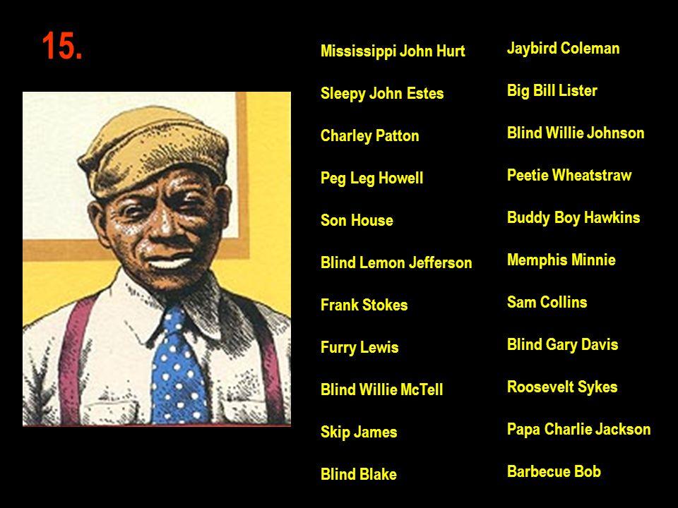 15. Jaybird Coleman Big Bill Lister Blind Willie Johnson Peetie Wheatstraw Buddy Boy Hawkins Memphis Minnie Sam Collins Blind Gary Davis Roosevelt Syk