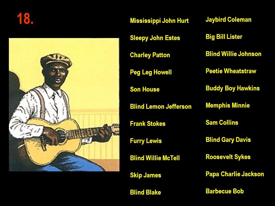 18. Jaybird Coleman Big Bill Lister Blind Willie Johnson Peetie Wheatstraw Buddy Boy Hawkins Memphis Minnie Sam Collins Blind Gary Davis Roosevelt Syk