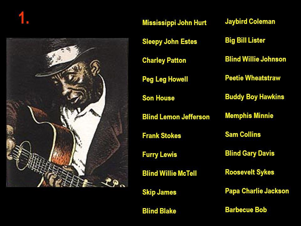 Jaybird Coleman Big Bill Lister Blind Willie Johnson Peetie Wheatstraw Buddy Boy Hawkins Memphis Minnie Sam Collins Blind Gary Davis Roosevelt Sykes P