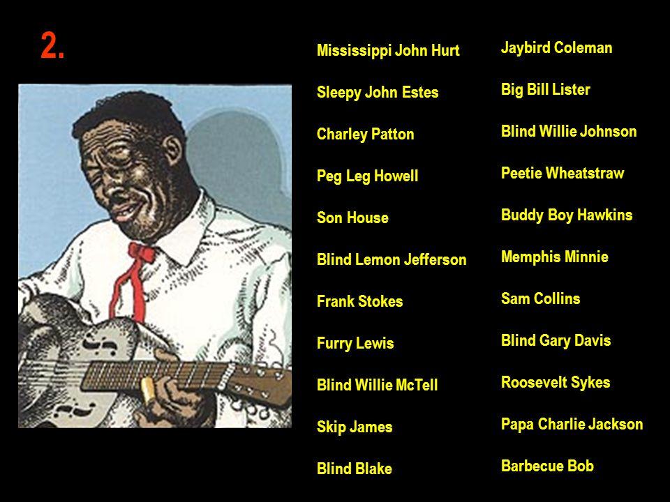 2. Jaybird Coleman Big Bill Lister Blind Willie Johnson Peetie Wheatstraw Buddy Boy Hawkins Memphis Minnie Sam Collins Blind Gary Davis Roosevelt Syke