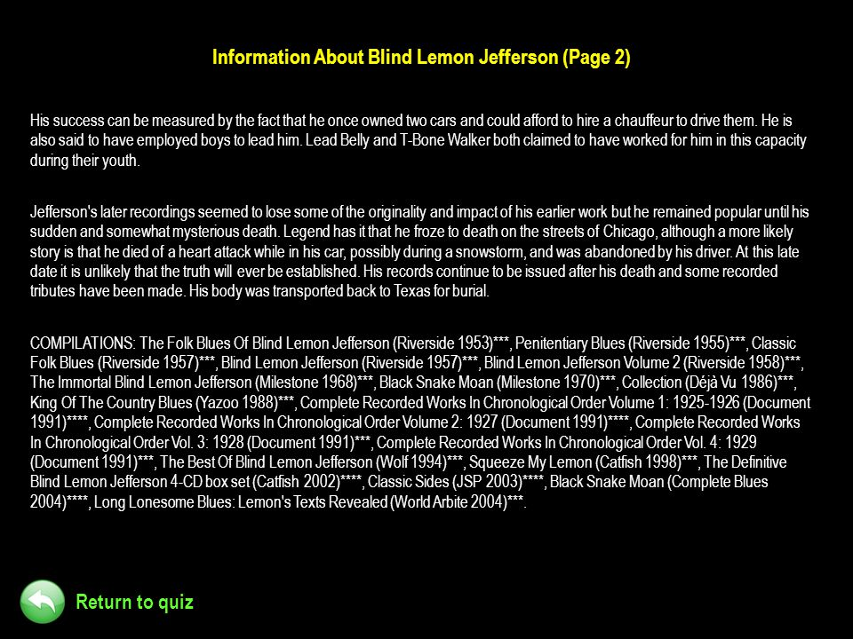 Return to quiz Information About Blind Lemon Jefferson (Page 2) His success can be measured by the fact that he once owned two cars and could afford t