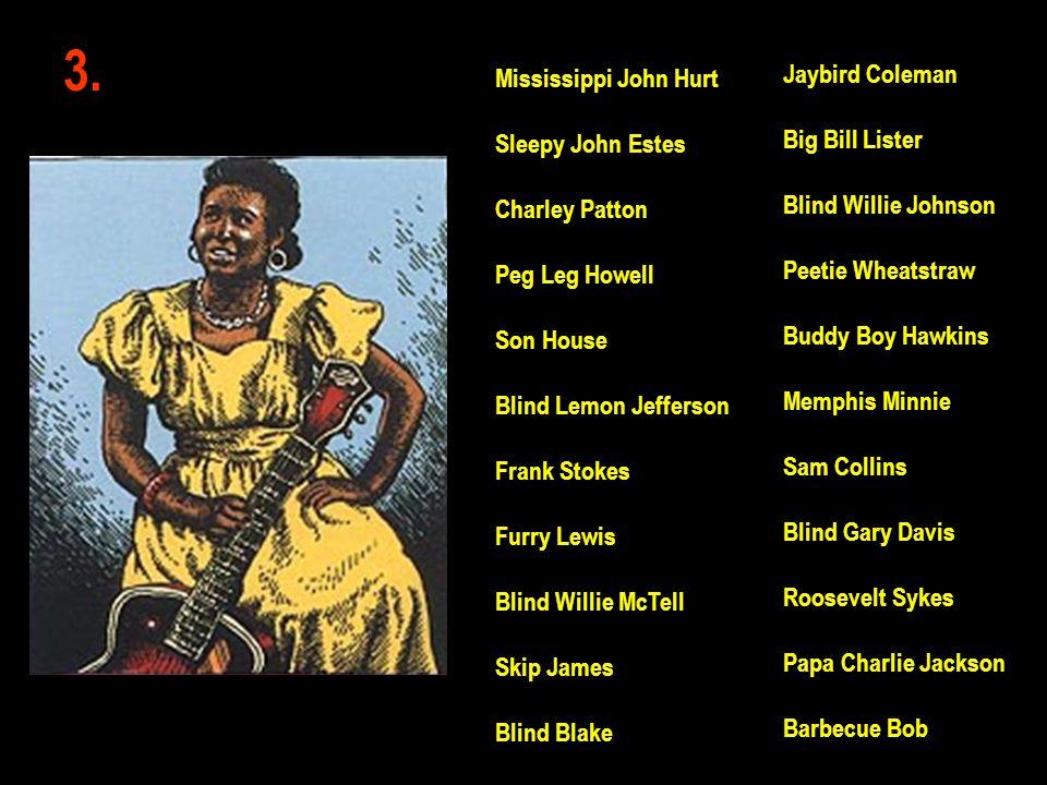 3. Jaybird Coleman Big Bill Lister Blind Willie Johnson Peetie Wheatstraw Buddy Boy Hawkins Memphis Minnie Sam Collins Blind Gary Davis Roosevelt Syke