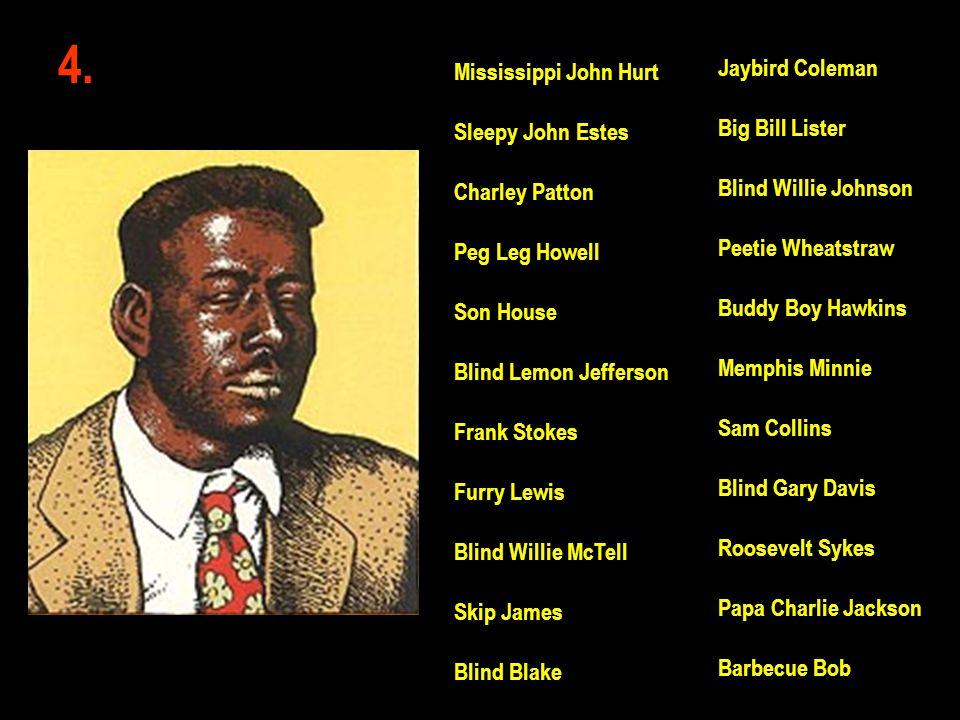 4. Jaybird Coleman Big Bill Lister Blind Willie Johnson Peetie Wheatstraw Buddy Boy Hawkins Memphis Minnie Sam Collins Blind Gary Davis Roosevelt Syke