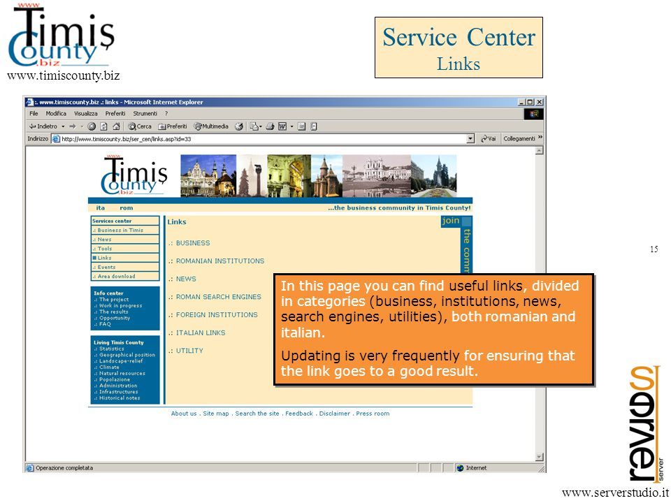 www.timiscounty.biz www.serverstudio.it In this page you can find useful links, divided in categories (business, institutions, news, search engines, utilities), both romanian and italian.