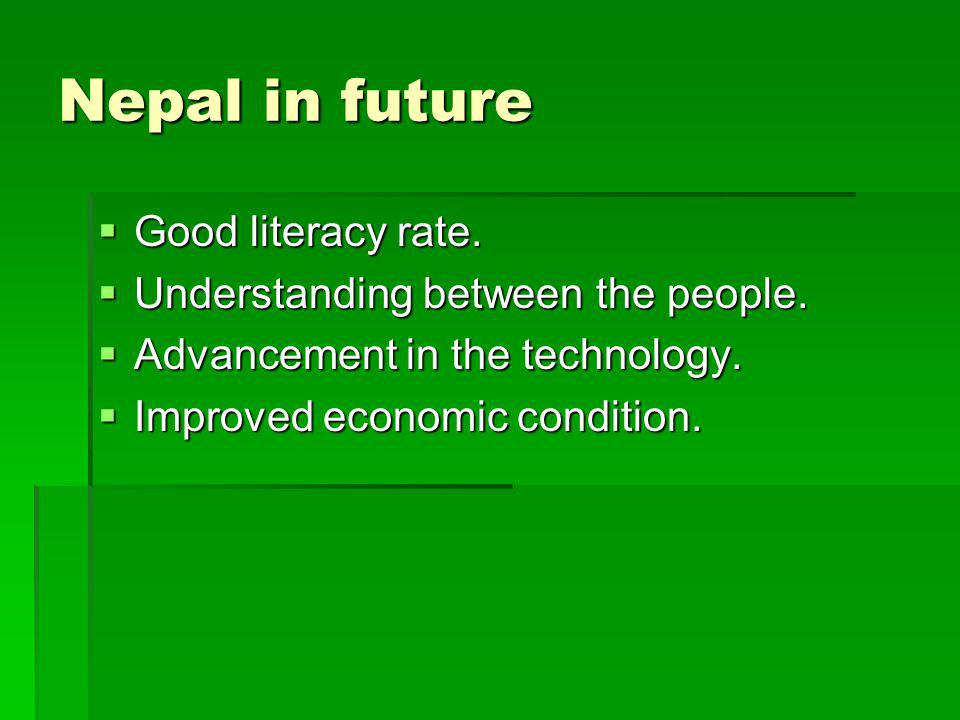 Nepal in future Good literacy rate. Good literacy rate.