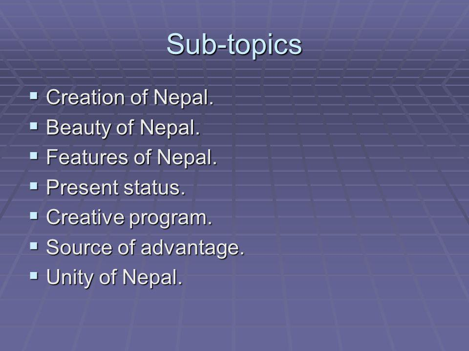 Sub-topics Creation of Nepal. Creation of Nepal. Beauty of Nepal.