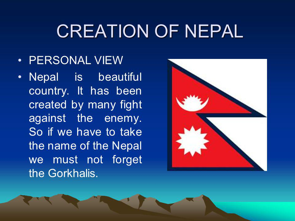 CREATION OF NEPAL PERSONAL VIEW Nepal is beautiful country.