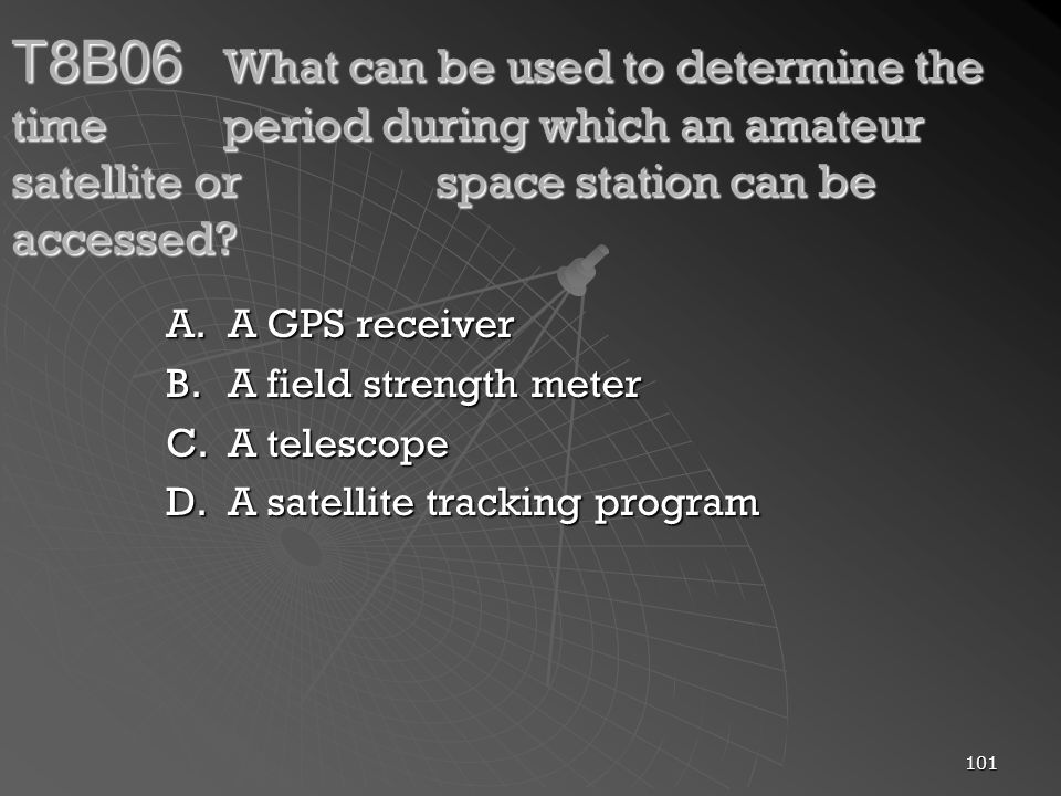 101 T8B06 What can be used to determine the time period during which an amateur satellite or space station can be accessed.
