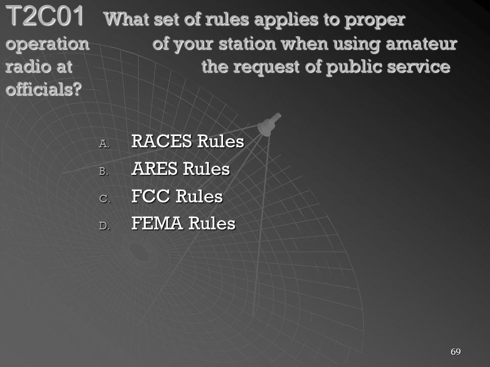 69 T2C01 What set of rules applies to proper operation of your station when using amateur radio at the request of public service officials.
