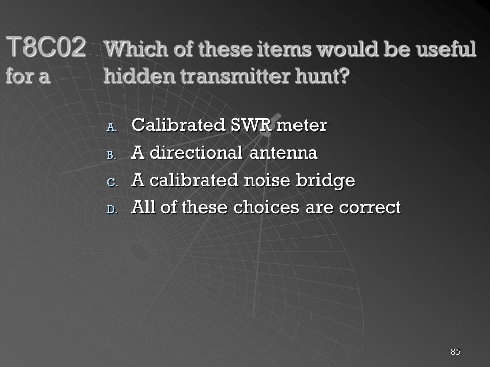 85 T8C02 Which of these items would be useful for a hidden transmitter hunt.