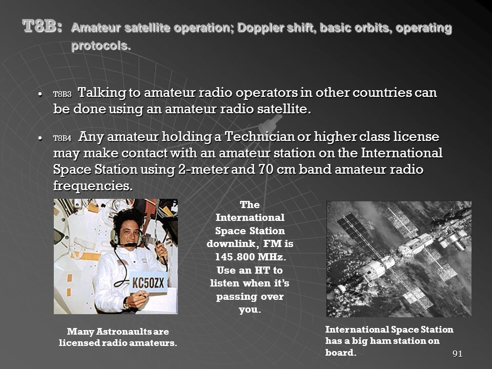 91 T8B: Amateur satellite operation; Doppler shift, basic orbits, operating protocols.