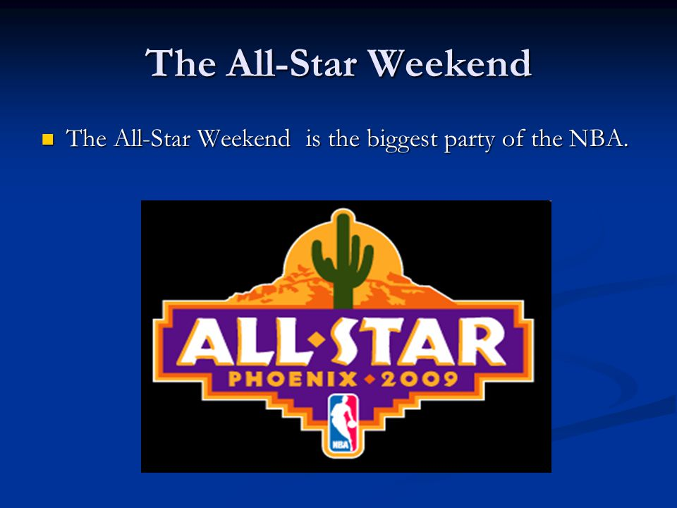 The All-Star Weekend The All-Star Weekend is the biggest party of the NBA. The All-Star Weekend is the biggest party of the NBA.