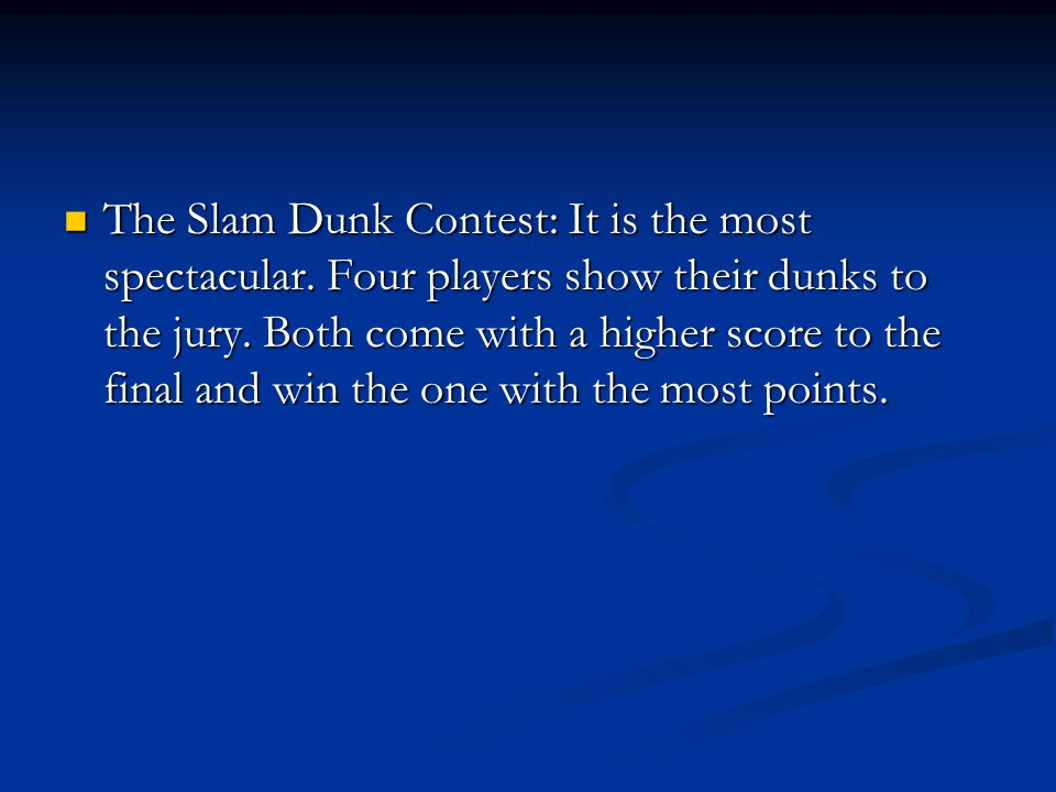 The Slam Dunk Contest: It is the most spectacular. Four players show their dunks to the jury. Both come with a higher score to the final and win the o