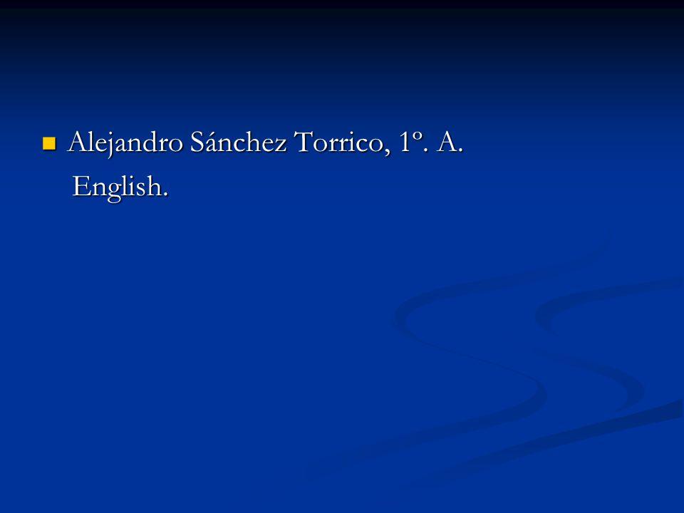 Alejandro Sánchez Torrico, 1º. A. Alejandro Sánchez Torrico, 1º. A. English. English.