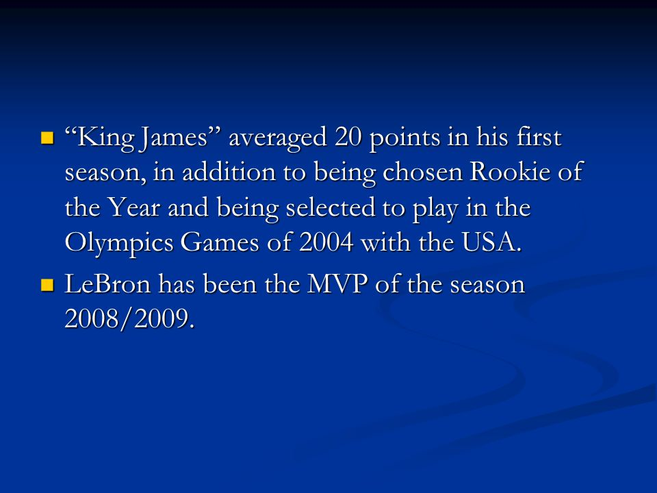 King James averaged 20 points in his first season, in addition to being chosen Rookie of the Year and being selected to play in the Olympics Games of