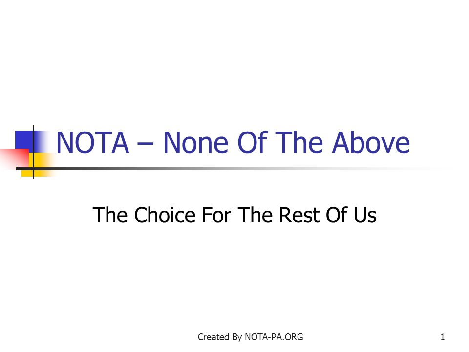 Created By NOTA-PA.ORG1 NOTA – None Of The Above The Choice For The Rest Of Us