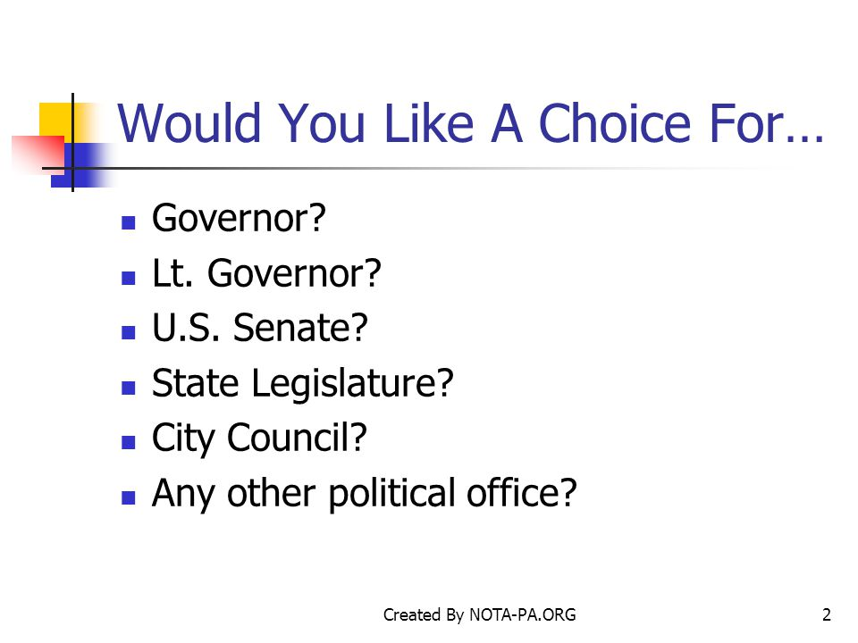 Created By NOTA-PA.ORG2 Would You Like A Choice For… Governor.