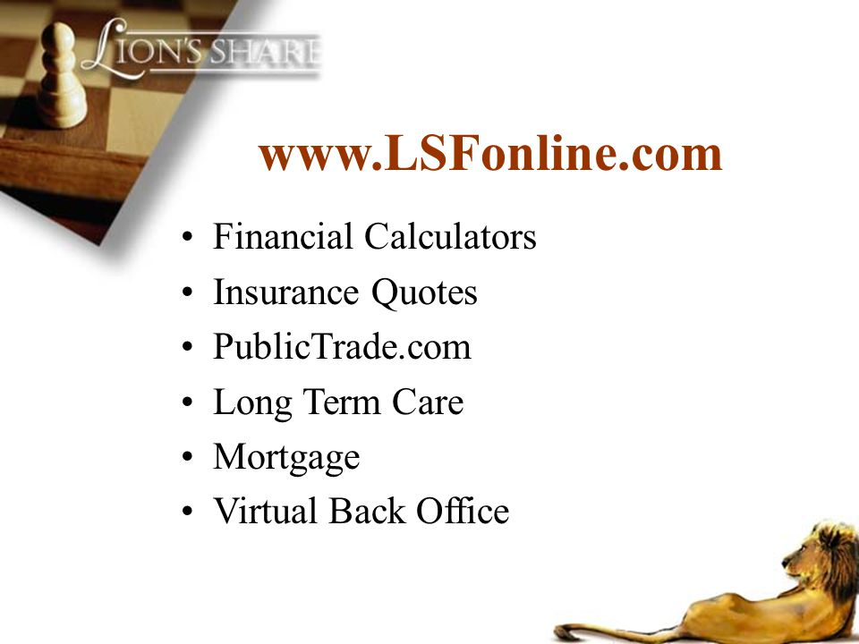 www.LSFonline.com Financial Calculators Insurance Quotes PublicTrade.com Long Term Care Mortgage Virtual Back Office
