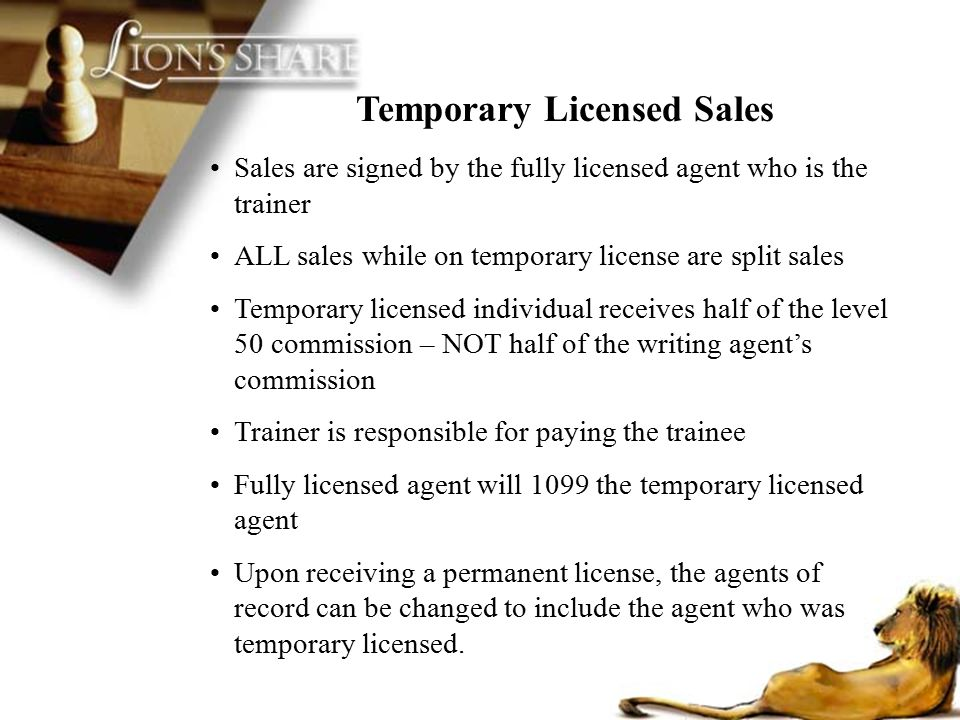 Temporary Licensed Sales Sales are signed by the fully licensed agent who is the trainer ALL sales while on temporary license are split sales Temporar