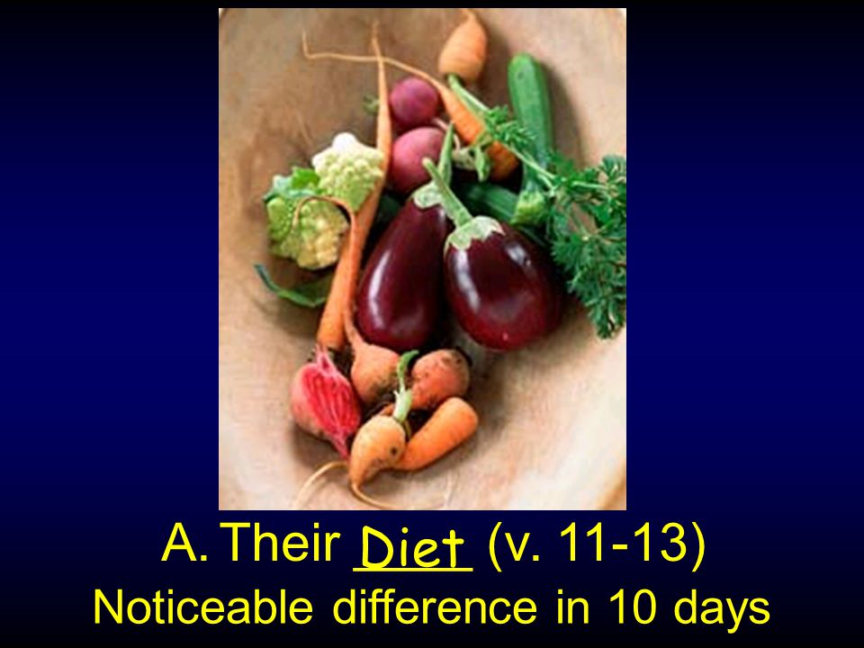 A.Their ____ (v. 11-13) Diet Noticeable difference in 10 days