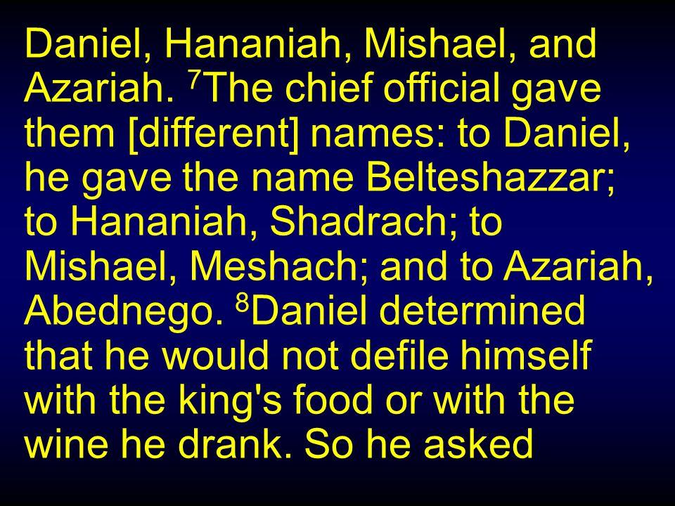 Daniel, Hananiah, Mishael, and Azariah.
